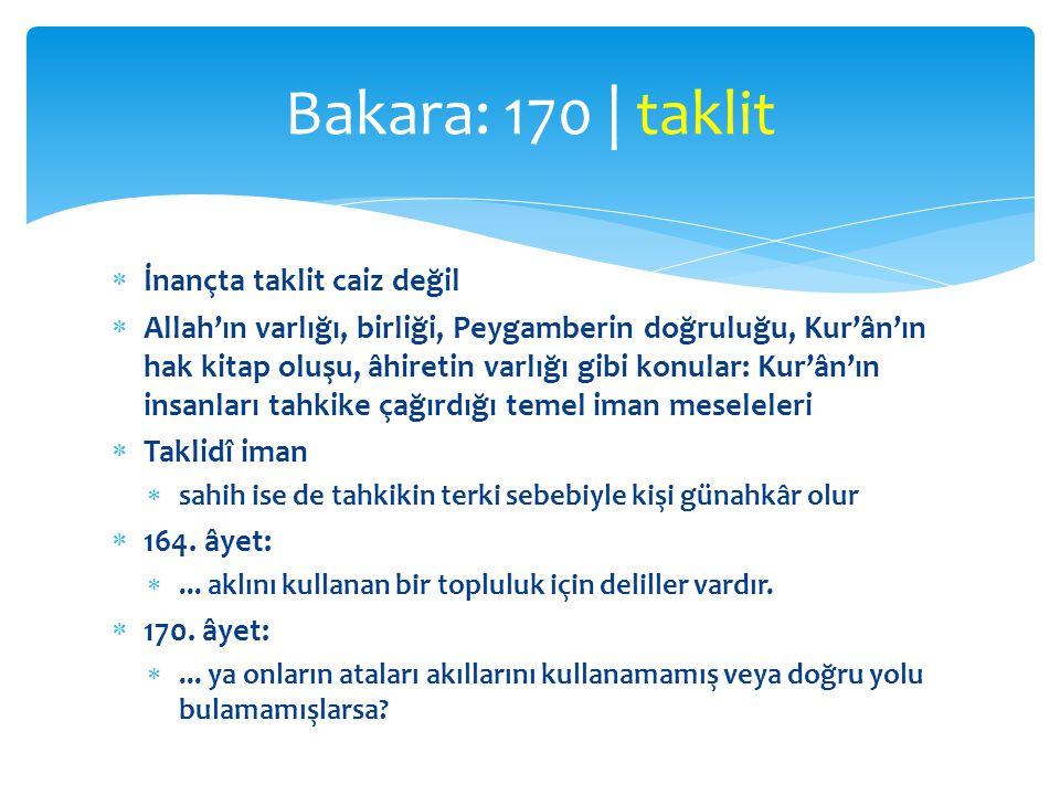 İnançta taklit caiz değil  Allah'ın varlığı, birliği, Peygamberin doğruluğu, Kur'ân'ın hak kitap oluşu, âhiretin varlığı gibi konular: Kur'ân'ın in