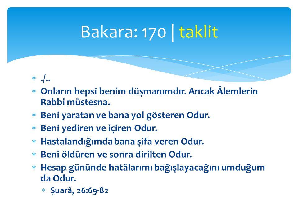  Onlara Allah'ın indirdiğine ve Peygambere gelin dendiğinde, Atalarımızdan gördüğümüz şey bize yeter derler.