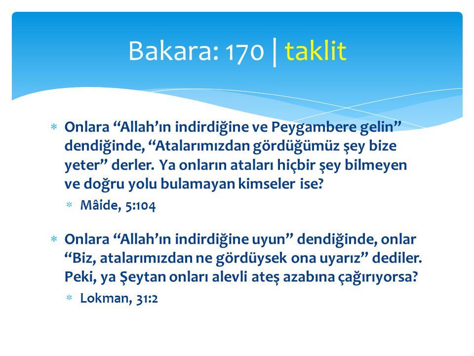 """ Onlara """"Allah'ın indirdiğine ve Peygambere gelin"""" dendiğinde, """"Atalarımızdan gördüğümüz şey bize yeter"""" derler. Ya onların ataları hiçbir şey bilmey"""