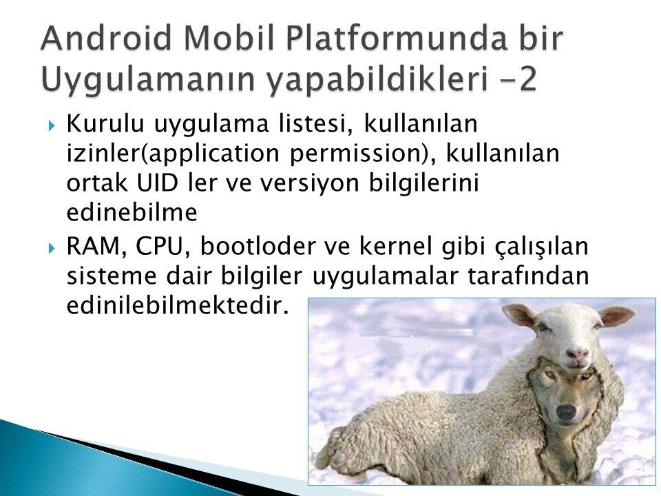  Kurulu uygulama listesi, kullanılan izinler(application permission), kullanılan ortak UID ler ve versiyon bilgilerini edinebilme  RAM, CPU, bootlod