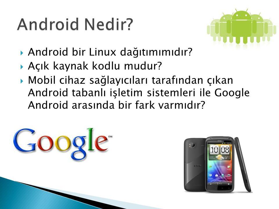  Android bir Linux dağıtımımıdır?  Açık kaynak kodlu mudur?  Mobil cihaz sağlayıcıları tarafından çıkan Android tabanlı işletim sistemleri ile Goog