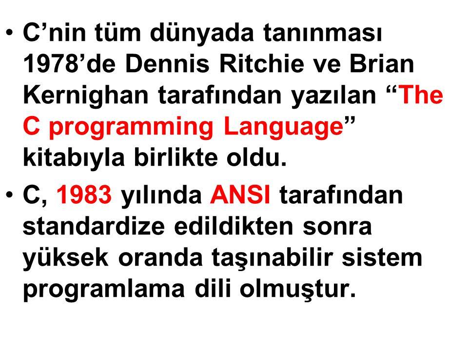 """C'nin tüm dünyada tanınması 1978'de Dennis Ritchie ve Brian Kernighan tarafından yazılan """"The C programming Language"""" kitabıyla birlikte oldu. C, 1983"""