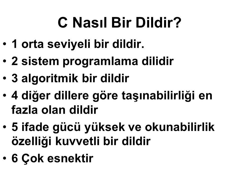 C Nasıl Bir Dildir? 1 orta seviyeli bir dildir. 2 sistem programlama dilidir 3 algoritmik bir dildir 4 diğer dillere göre taşınabilirliği en fazla ola