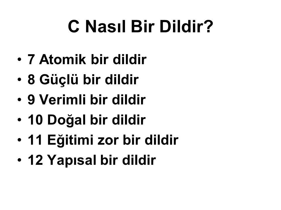 C Nasıl Bir Dildir? 7 Atomik bir dildir 8 Güçlü bir dildir 9 Verimli bir dildir 10 Doğal bir dildir 11 Eğitimi zor bir dildir 12 Yapısal bir dildir