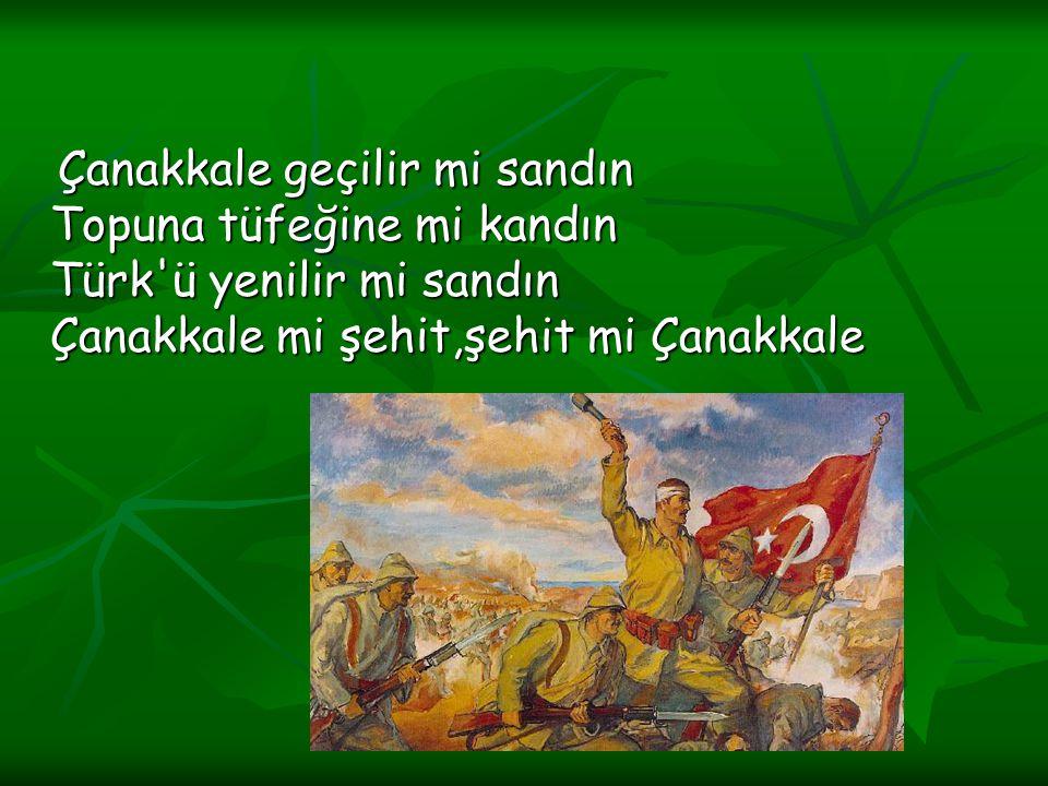 Çanakkale geçilir mi sandın Topuna tüfeğine mi kandın Türk'ü yenilir mi sandın Çanakkale mi şehit,şehit mi Çanakkale