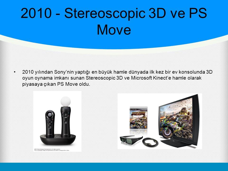 2010 - Stereoscopic 3D ve PS Move 2010 yılından Sony'nin yaptığı en büyük hamle dünyada ilk kez bir ev konsolunda 3D oyun oynama imkanı sunan Stereosc