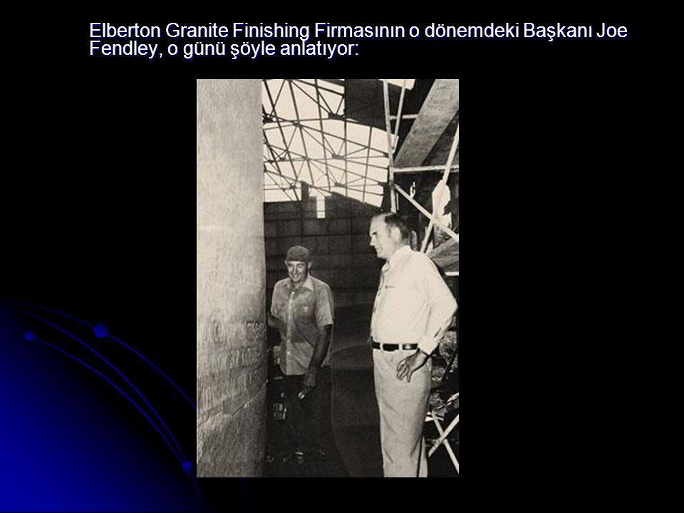Elberton Granite Finishing Firmasının o dönemdeki Başkanı Joe Fendley, o günü şöyle anlatıyor: