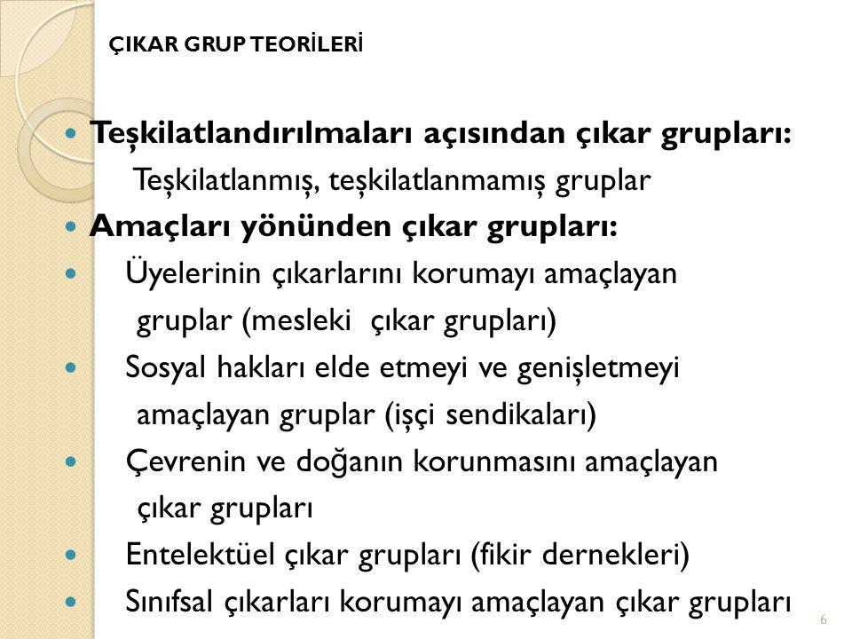Teşkilatlandırılmaları açısından çıkar grupları: Teşkilatlanmış, teşkilatlanmamış gruplar Amaçları yönünden çıkar grupları: Üyelerinin çıkarlarını kor
