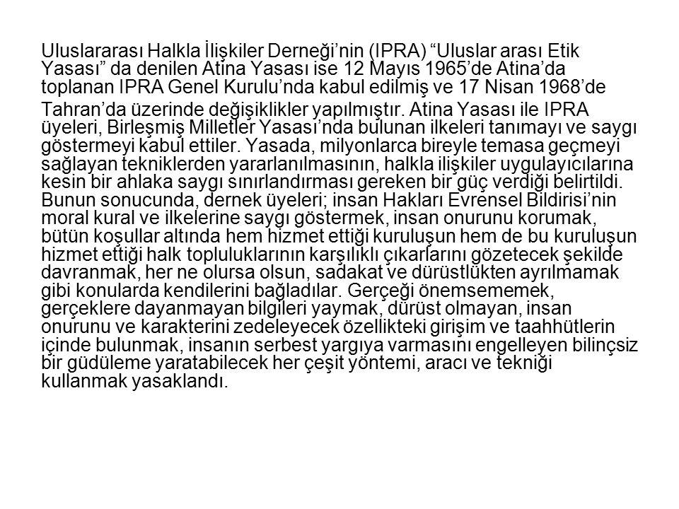 """Uluslararası Halkla İlişkiler Derneği'nin (IPRA) """"Uluslar arası Etik Yasası"""" da denilen Atina Yasası ise 12 Mayıs 1965'de Atina'da toplanan IPRA Genel"""