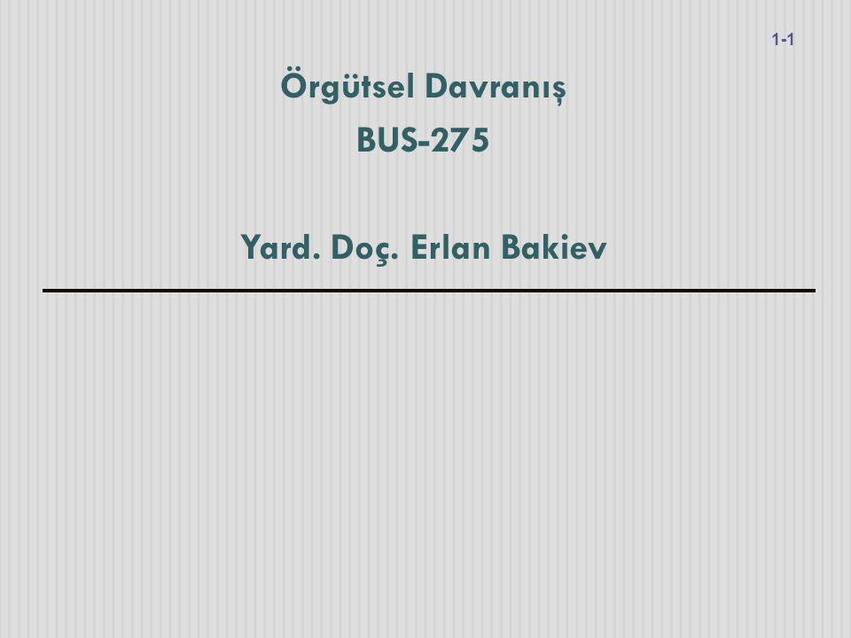 Örgütsel Davranış BUS-275 Yard. Doç. Erlan Bakiev 1-1