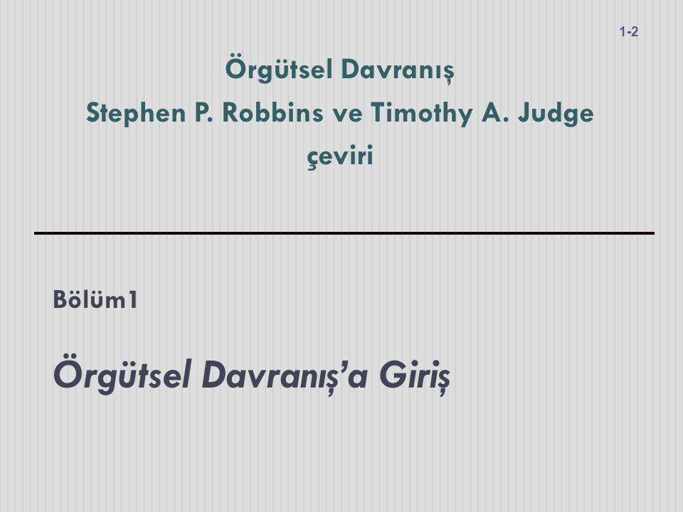 Bölüm1 Örgütsel Davranış'a Giriş Örgütsel Davranış Stephen P. Robbins ve Timothy A. Judge çeviri 1-2