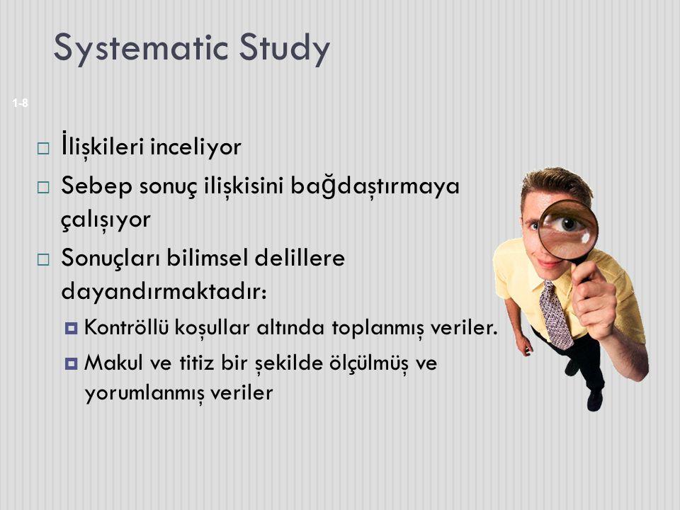 Systematic Study 1-8  İ lişkileri inceliyor  Sebep sonuç ilişkisini ba ğ daştırmaya çalışıyor  Sonuçları bilimsel delillere dayandırmaktadır:  Kon