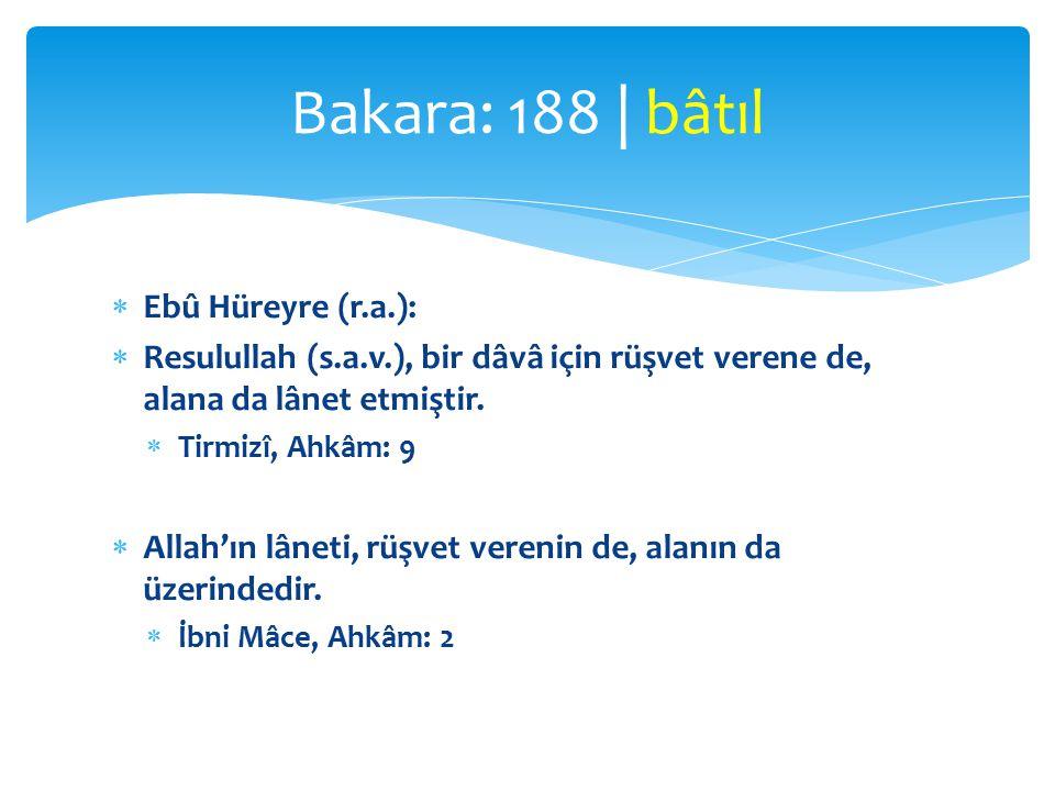  Ebû Hüreyre (r.a.):  Resulullah (s.a.v.), bir dâvâ için rüşvet verene de, alana da lânet etmiştir.  Tirmizî, Ahkâm: 9  Allah'ın lâneti, rüşvet ve
