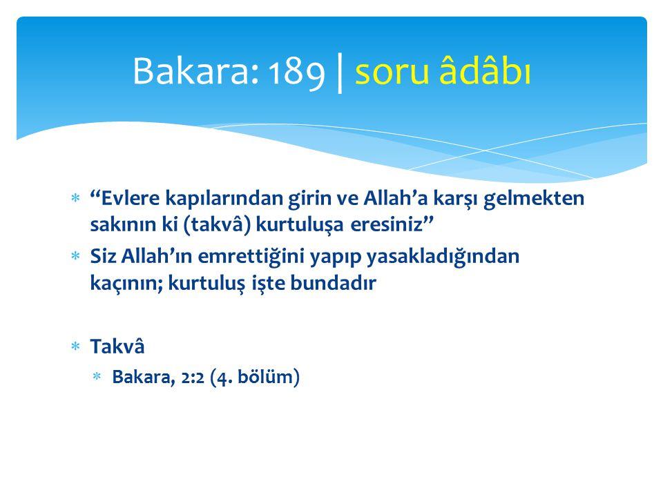 """ """"Evlere kapılarından girin ve Allah'a karşı gelmekten sakının ki (takvâ) kurtuluşa eresiniz""""  Siz Allah'ın emrettiğini yapıp yasakladığından kaçını"""