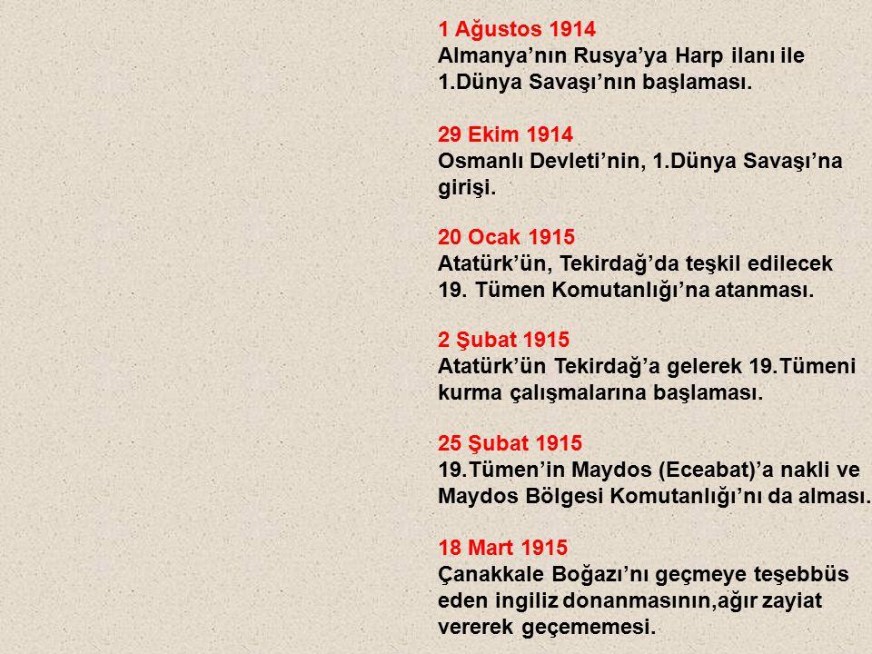 1 Ağustos 1914 Almanya'nın Rusya'ya Harp ilanı ile 1.Dünya Savaşı'nın başlaması. 29 Ekim 1914 Osmanlı Devleti'nin, 1.Dünya Savaşı'na girişi. 20 Ocak 1