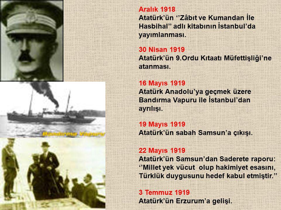 Aralık 1918 Atatürk'ün ''Zâbıt ve Kumandan İle Hasbihal'' adlı kitabının İstanbul'da yayımlanması. 30 Nisan 1919 Atatürk'ün 9.Ordu Kıtaatı Müfettişliğ