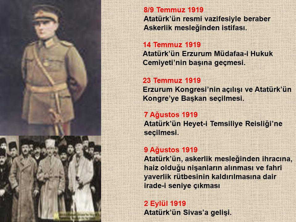 8/9 Temmuz 1919 Atatürk'ün resmi vazifesiyle beraber Askerlik mesleğinden istifası. 14 Temmuz 1919 Atatürk'ün Erzurum Müdafaa-i Hukuk Cemiyeti'nin baş