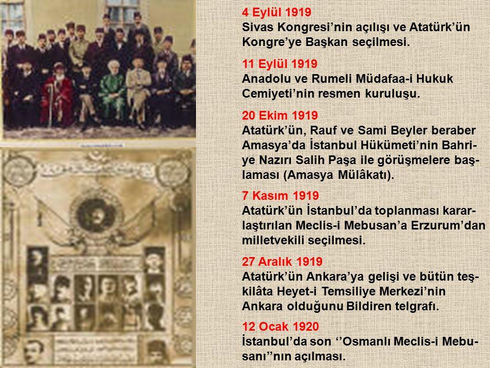 4 Eylül 1919 Sivas Kongresi'nin açılışı ve Atatürk'ün Kongre'ye Başkan seçilmesi. 11 Eylül 1919 Anadolu ve Rumeli Müdafaa-i Hukuk Cemiyeti'nin resmen