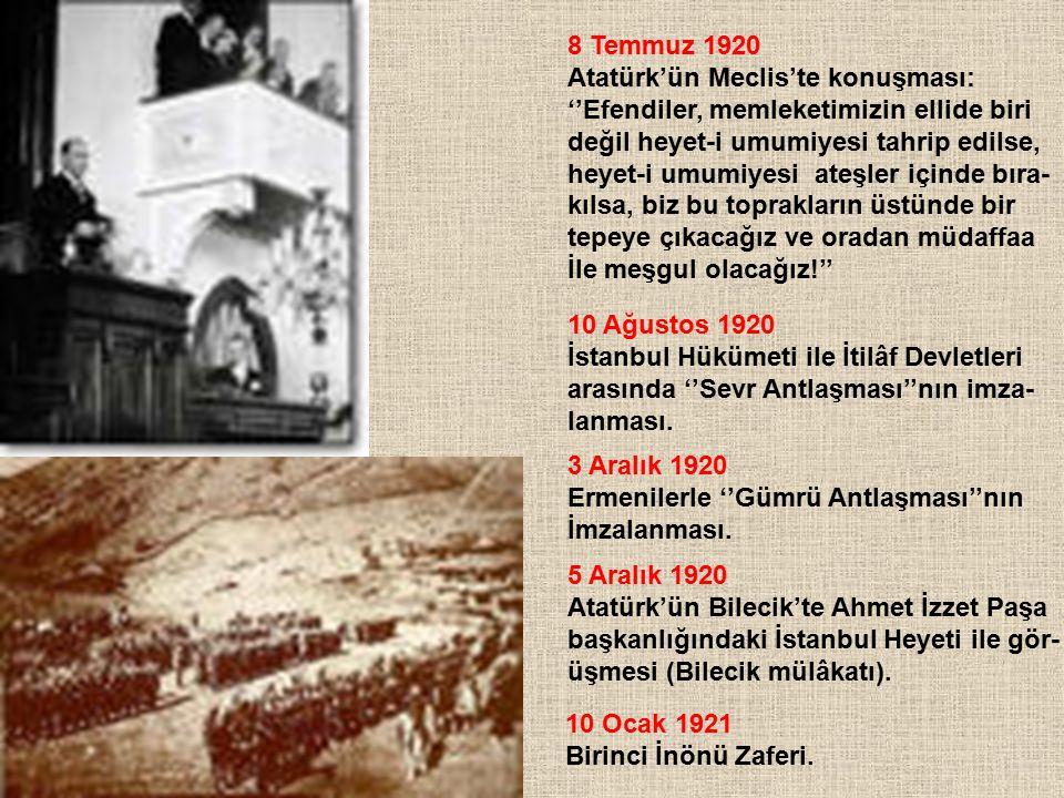 8 Temmuz 1920 Atatürk'ün Meclis'te konuşması: ''Efendiler, memleketimizin ellide biri değil heyet-i umumiyesi tahrip edilse, heyet-i umumiyesi ateşler