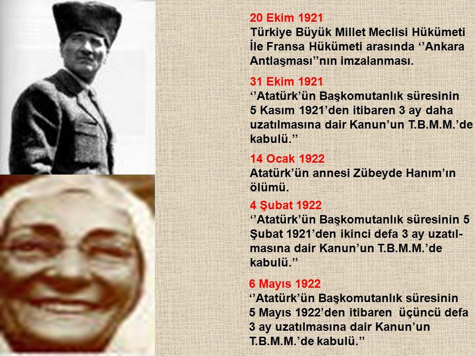 20 Ekim 1921 Türkiye Büyük Millet Meclisi Hükümeti İle Fransa Hükümeti arasında ''Ankara Antlaşması''nın imzalanması. 31 Ekim 1921 ''Atatürk'ün Başkom