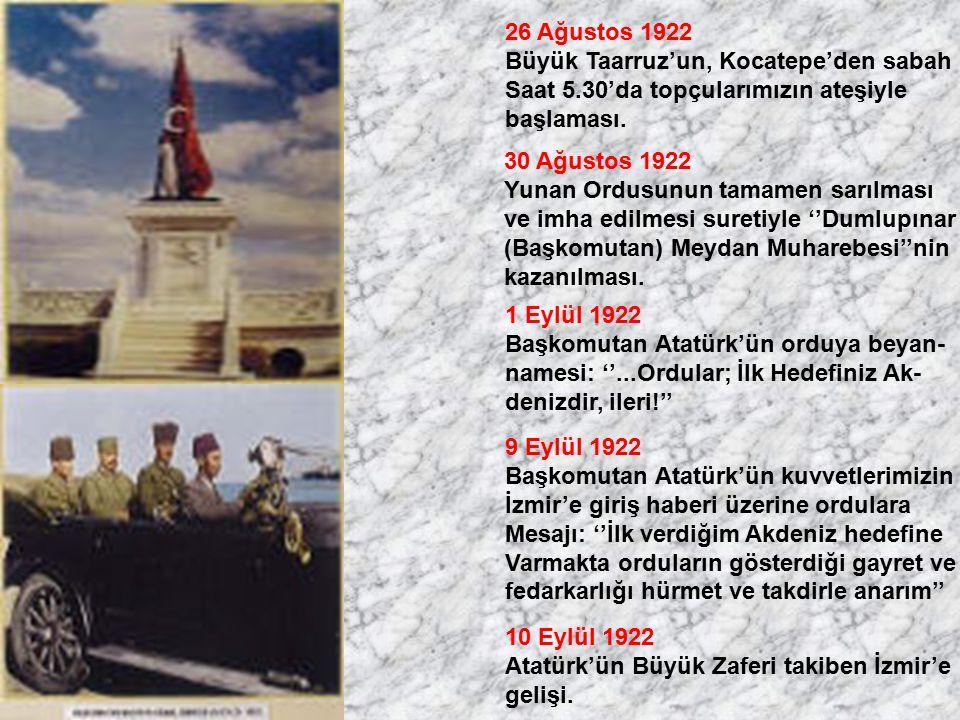 26 Ağustos 1922 Büyük Taarruz'un, Kocatepe'den sabah Saat 5.30'da topçularımızın ateşiyle başlaması. 30 Ağustos 1922 Yunan Ordusunun tamamen sarılması