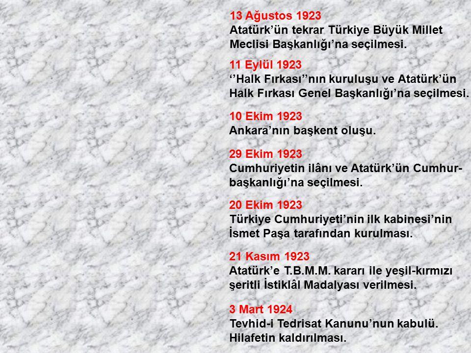13 Ağustos 1923 Atatürk'ün tekrar Türkiye Büyük Millet Meclisi Başkanlığı'na seçilmesi. 11 Eylül 1923 ''Halk Fırkası''nın kuruluşu ve Atatürk'ün Halk