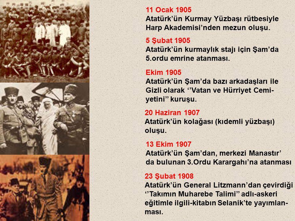 11 Ocak 1905 Atatürk'ün Kurmay Yüzbaşı rütbesiyle Harp Akademisi'nden mezun oluşu. 5 Şubat 1905 Atatürk'ün kurmaylık stajı için Şam'da 5.ordu emrine a