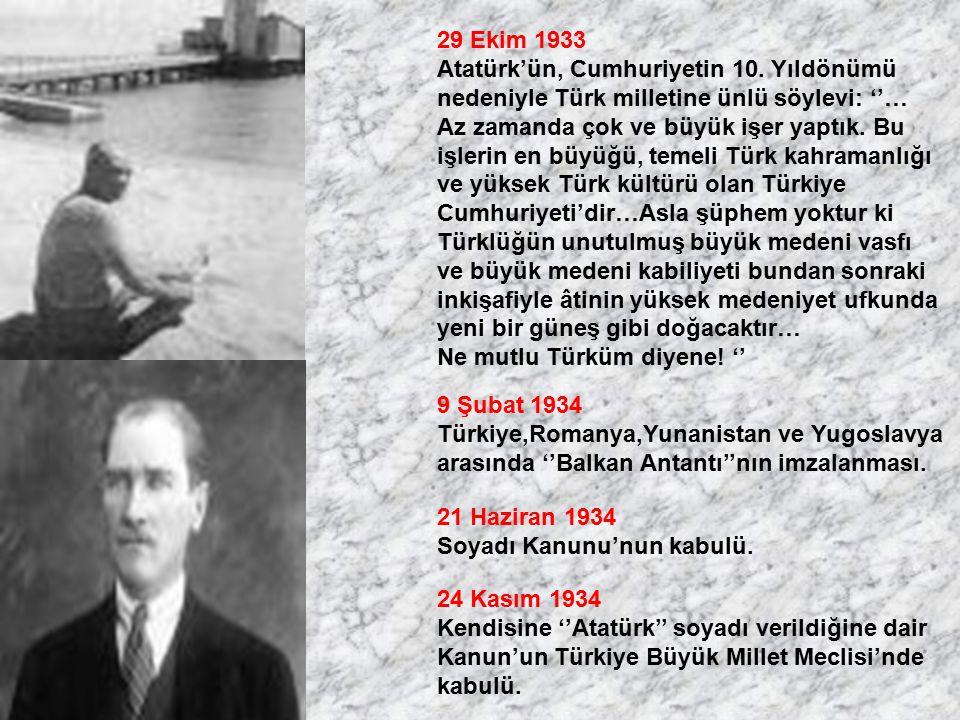 29 Ekim 1933 Atatürk'ün, Cumhuriyetin 10. Yıldönümü nedeniyle Türk milletine ünlü söylevi: ''… Az zamanda çok ve büyük işer yaptık. Bu işlerin en büyü