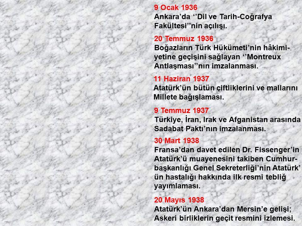 9 Ocak 1936 Ankara'da ''Dil ve Tarih-Coğrafya Fakültesi''nin açılışı. 20 Temmuz 1936 Boğazların Türk Hükümeti'nin hâkimi- yetine geçişini sağlayan ''M