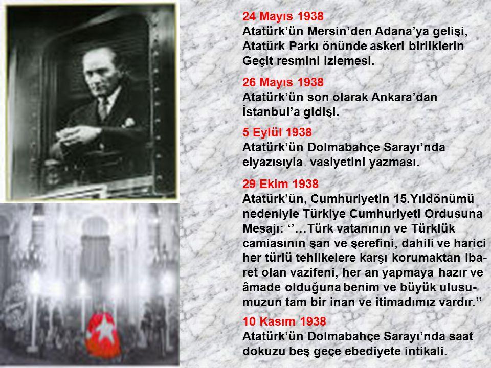 24 Mayıs 1938 Atatürk'ün Mersin'den Adana'ya gelişi, Atatürk Parkı önünde askeri birliklerin Geçit resmini izlemesi. 26 Mayıs 1938 Atatürk'ün son olar