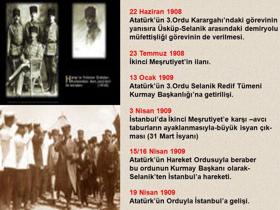 22 Haziran 1908 Atatürk'ün 3.Ordu Karargahı'ndaki görevinin yanısıra Üsküp-Selanik arasındaki demiryolu müfettişliği görevinin de verilmesi. 23 Temmuz