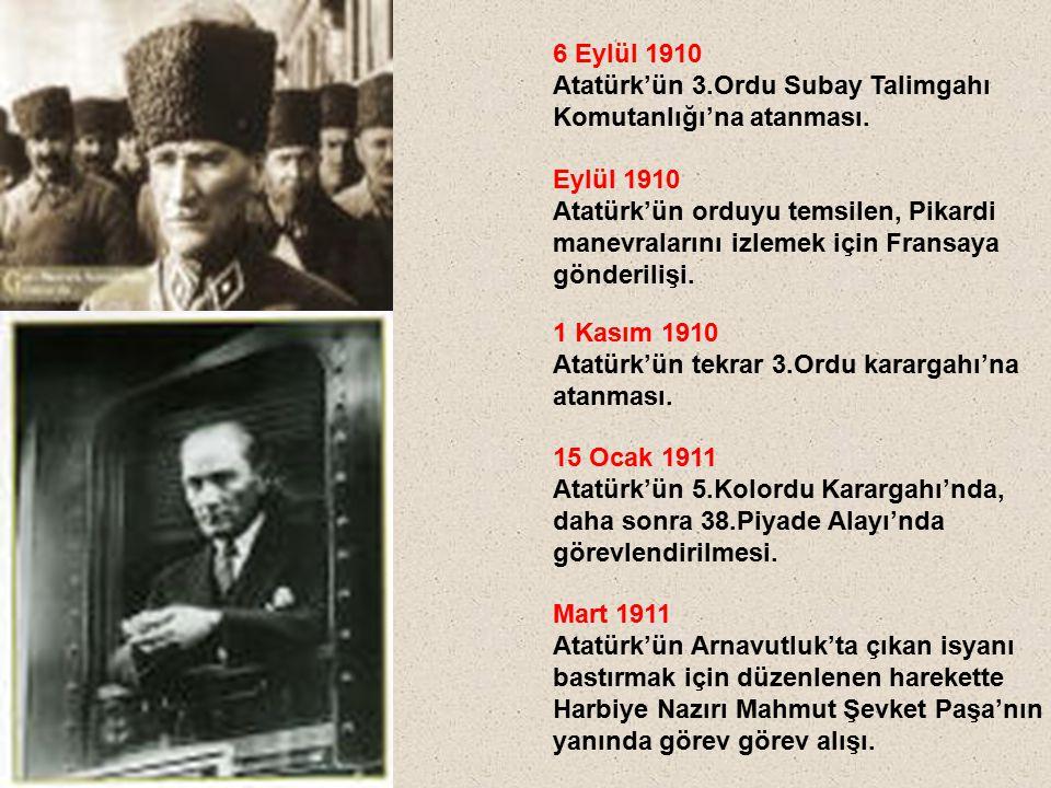 6 Eylül 1910 Atatürk'ün 3.Ordu Subay Talimgahı Komutanlığı'na atanması. Eylül 1910 Atatürk'ün orduyu temsilen, Pikardi manevralarını izlemek için Fran