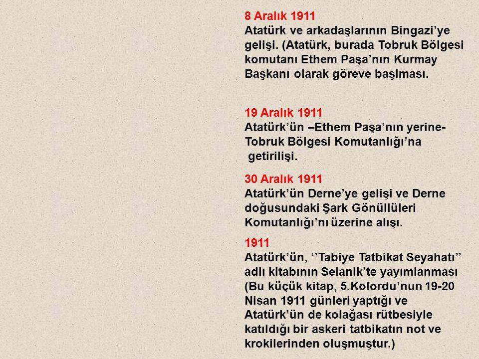 8 Aralık 1911 Atatürk ve arkadaşlarının Bingazi'ye gelişi. (Atatürk, burada Tobruk Bölgesi komutanı Ethem Paşa'nın Kurmay Başkanı olarak göreve başlma