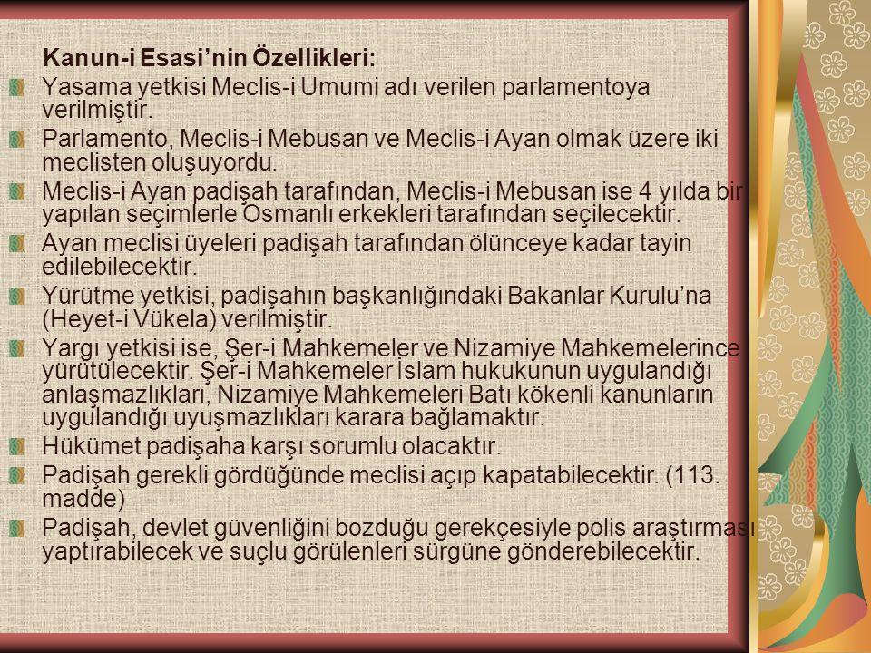 Kanun-i Esasi'nin Özellikleri: Yasama yetkisi Meclis-i Umumi adı verilen parlamentoya verilmiştir. Parlamento, Meclis-i Mebusan ve Meclis-i Ayan olmak