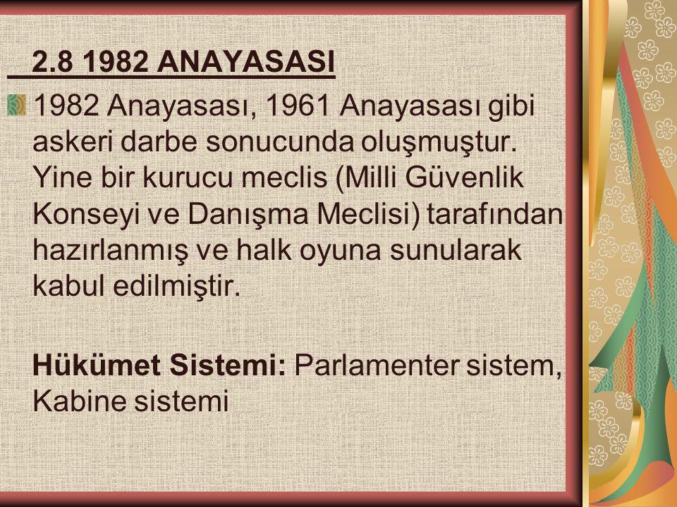2.8 1982 ANAYASASI 1982 Anayasası, 1961 Anayasası gibi askeri darbe sonucunda oluşmuştur. Yine bir kurucu meclis (Milli Güvenlik Konseyi ve Danışma Me