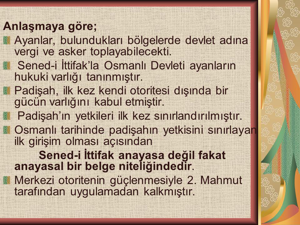 Anlaşmaya göre; Ayanlar, bulundukları bölgelerde devlet adına vergi ve asker toplayabilecekti. Sened-i İttifak'la Osmanlı Devleti ayanların hukuki var