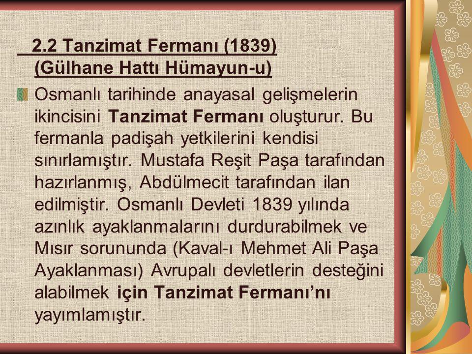 2.2 Tanzimat Fermanı (1839) (Gülhane Hattı Hümayun-u) Osmanlı tarihinde anayasal gelişmelerin ikincisini Tanzimat Fermanı oluşturur. Bu fermanla padiş