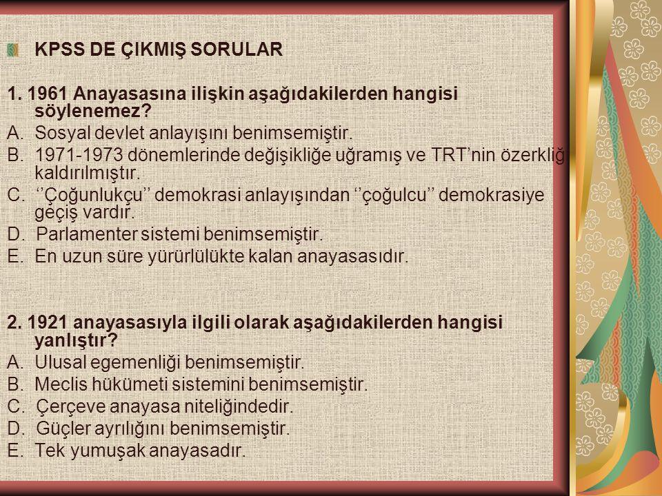 KPSS DE ÇIKMIŞ SORULAR 1. 1961 Anayasasına ilişkin aşağıdakilerden hangisi söylenemez? A. Sosyal devlet anlayışını benimsemiştir. B. 1971-1973 dönemle