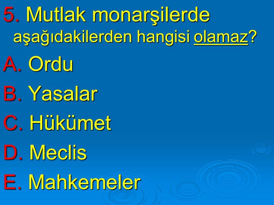 5.Mutlak monarşilerde aşağıdakilerden hangisi olamaz.