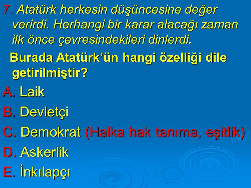 7.Atatürk herkesin düşüncesine değer verirdi.
