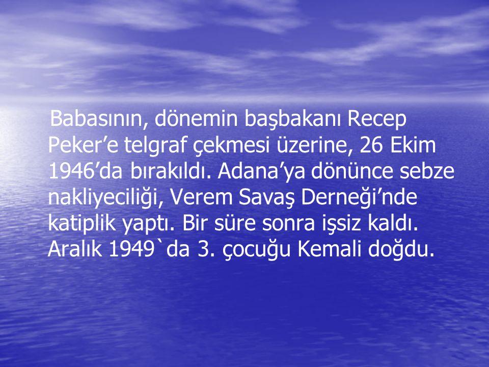 Babasının, dönemin başbakanı Recep Peker'e telgraf çekmesi üzerine, 26 Ekim 1946'da bırakıldı. Adana'ya dönünce sebze nakliyeciliği, Verem Savaş Derne