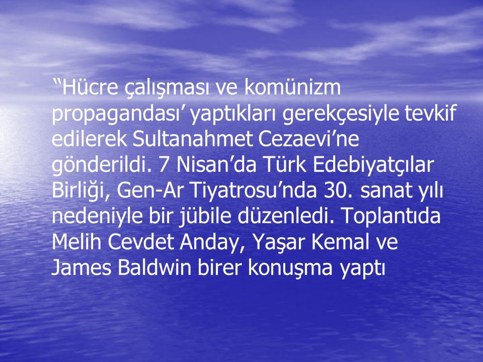 """""""Hücre çalışması ve komünizm propagandası' yaptıkları gerekçesiyle tevkif edilerek Sultanahmet Cezaevi'ne gönderildi. 7 Nisan'da Türk Edebiyatçılar Bi"""