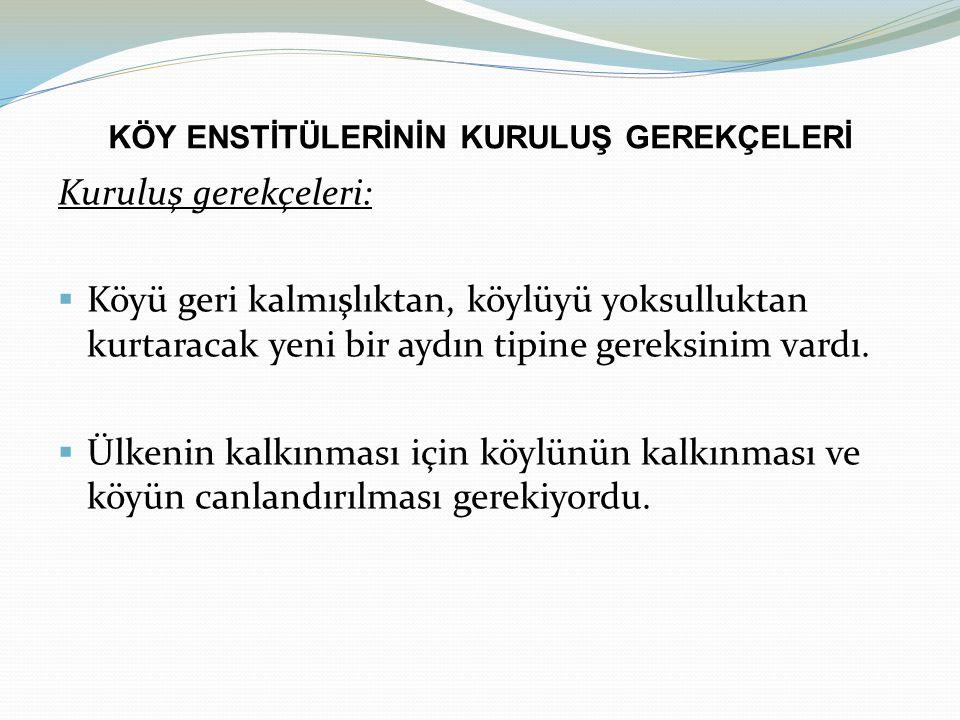 KÖY ENSTİTÜLERİNE YÖNELİK ELEŞTİRİLER Siyasal nedenler: Köy Enstitüleri Yasası Mecliste kabul edilmişti ama 151 milletvekili oylamaya katılmamıştı.