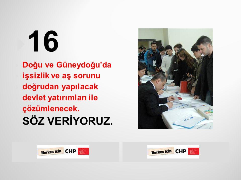  CHP iktidarında  Doğu ve Güneydoğu  Anadolu'da sektör temelinde, yeni, somut  ve  etkin bir yatırım teşviki uygulamasına  geçilecektir.