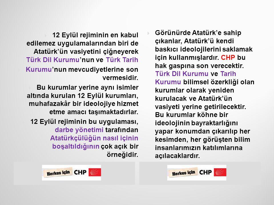  33  Türk Dil Kurumu ve  Türk Tarih Kurumu,  Atatürk'ün vasiyetine  uygun olarak eski  konumuna getirilecek,  milli değerlerimize  sahip çıkılacak.