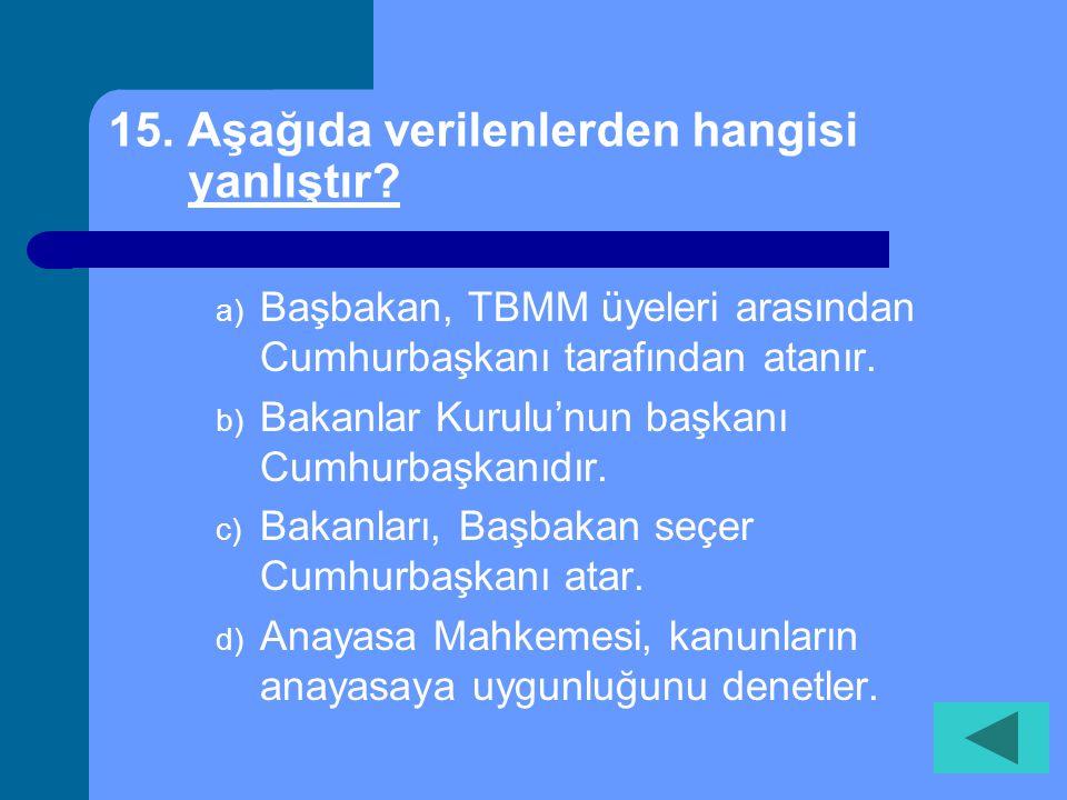 14. Kişilerin iyi bir insan, iyi bir vatandaş olarak yetişmesi amacıyla yapılan çalışmaların tümü aşağıdakilerden hangisidir? a) Eğitim b) Öğretim c)