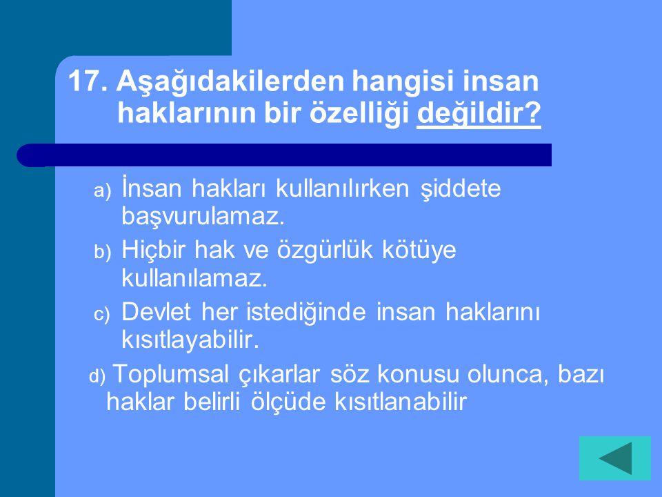 16. Demokrasiyle yönetilen ülkelerde aşağıdakilerden hangisine rastlanmaz? a) Ulusal egemenliğe b) Eşitlik ve adalete c) Halkın seçtiği yöneticilere d