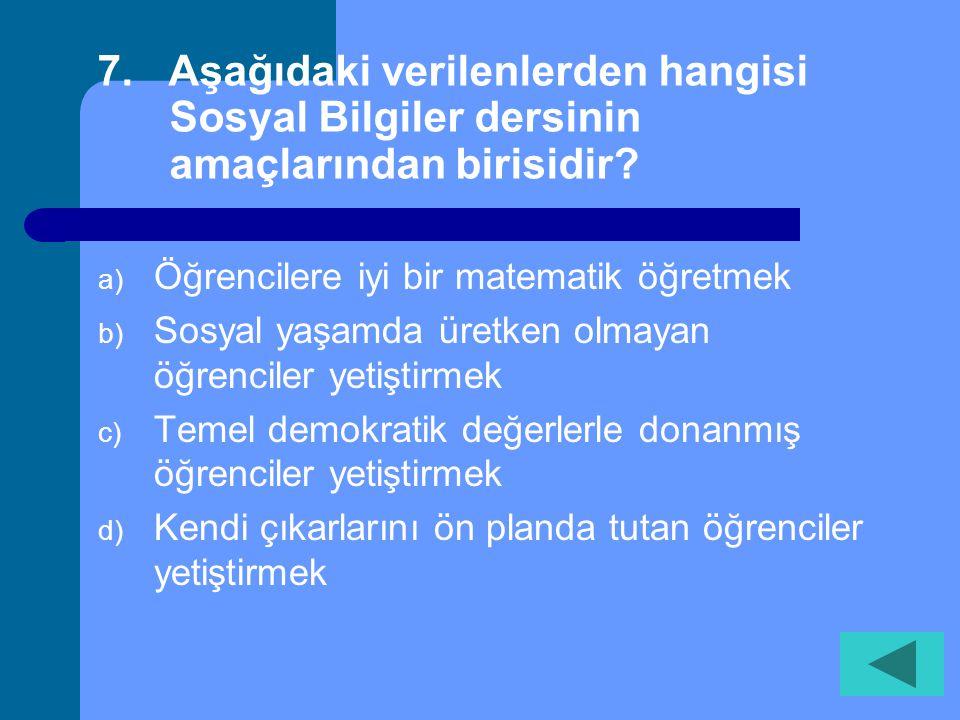 6. Orman, Dağ, Demokrasi, Kâğıt Yukarıdaki verilenler aşağıdakilerden hangisiyle ilişkilidir? a) Kavram b) Olgu c) Görüş d) Genelleme