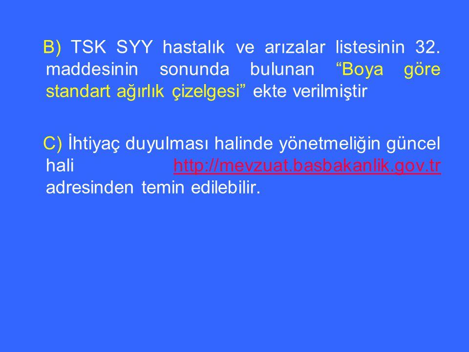 """B) TSK SYY hastalık ve arızalar listesinin 32. maddesinin sonunda bulunan """"Boya göre standart ağırlık çizelgesi"""" ekte verilmiştir C) İhtiyaç duyulması"""