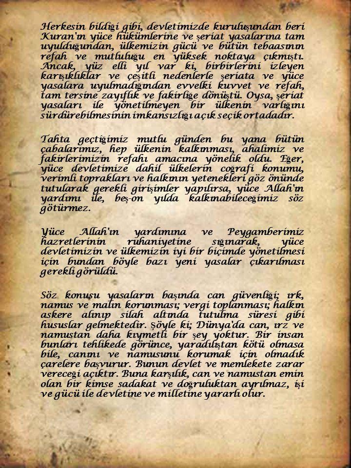 Herkesin bildi ğ i gibi, devletimizde kurulu ş undan beri Kuran ın yüce hükümlerine ve ş eriat yasalarına tam uyuldu ğ undan, ülkemizin gücü ve bütün tebaasının refah ve mutlulu ğ u en yüksek noktaya çıkmı ş tı.